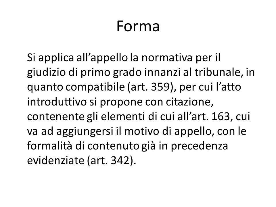 Forma Si applica allappello la normativa per il giudizio di primo grado innanzi al tribunale, in quanto compatibile (art. 359), per cui latto introdut