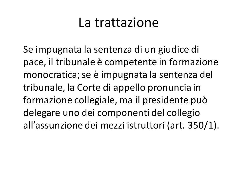 La trattazione Se impugnata la sentenza di un giudice di pace, il tribunale è competente in formazione monocratica; se è impugnata la sentenza del tri