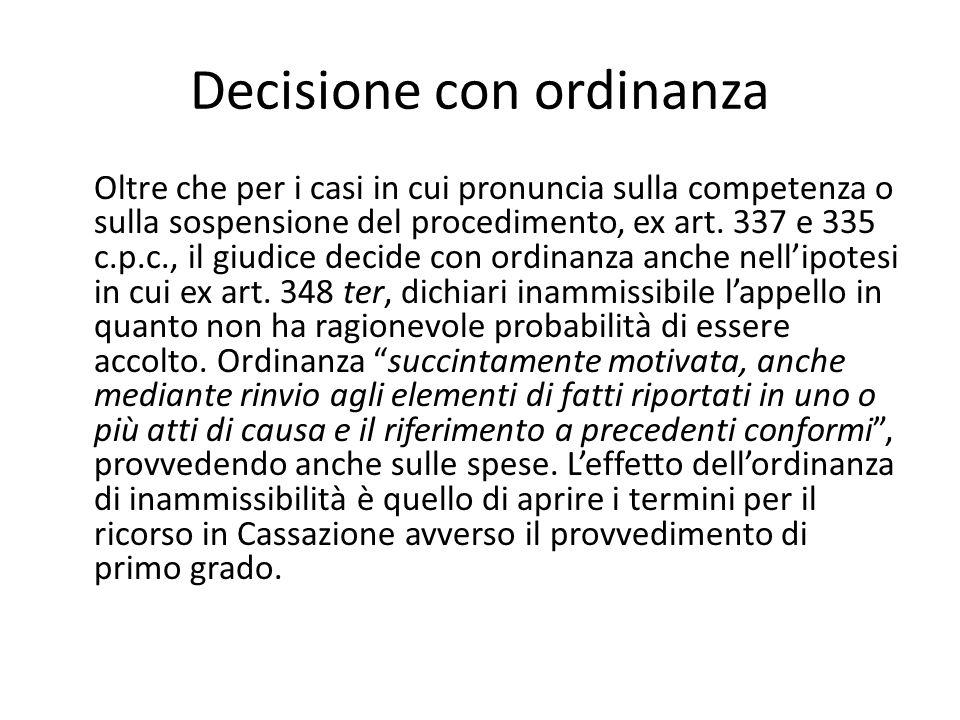 Decisione con ordinanza Oltre che per i casi in cui pronuncia sulla competenza o sulla sospensione del procedimento, ex art. 337 e 335 c.p.c., il giud