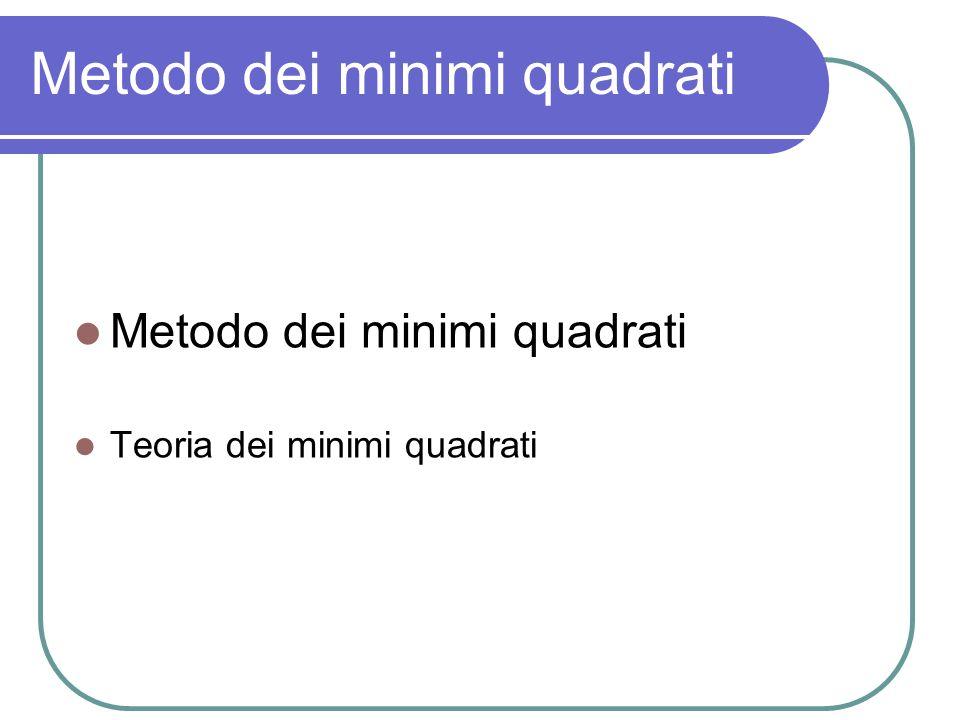 Metodo dei minimi quadrati Teoria dei minimi quadrati Metodo dei minimi quadrati