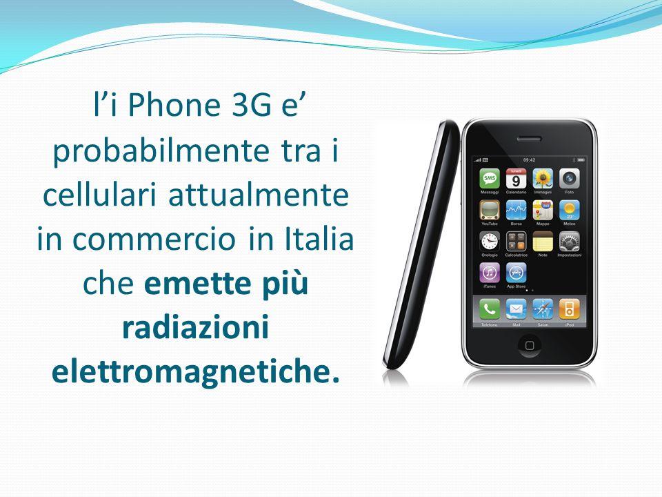 li Phone 3G e probabilmente tra i cellulari attualmente in commercio in Italia che emette più radiazioni elettromagnetiche.