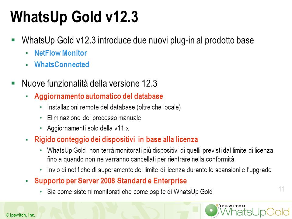 11 © Ipswitch, Inc. WhatsUp Gold v12.3 WhatsUp Gold v12.3 introduce due nuovi plug-in al prodotto base NetFlow Monitor WhatsConnected Nuove funzionali