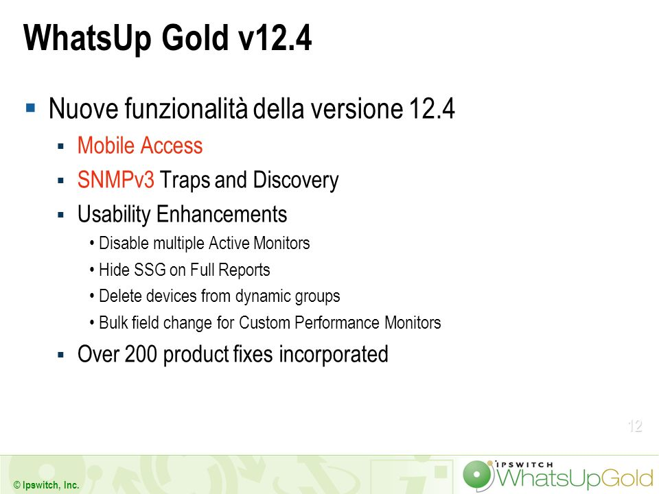 12 © Ipswitch, Inc. WhatsUp Gold v12.4 Nuove funzionalità della versione 12.4 Mobile Access SNMPv3 Traps and Discovery Usability Enhancements Disable