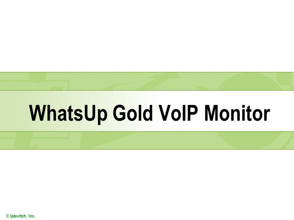 © Ipswitch, Inc. WhatsUp Gold VoIP Monitor