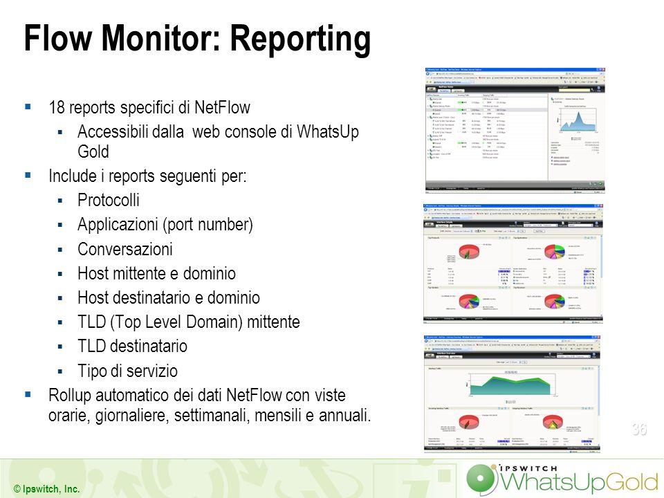 36 © Ipswitch, Inc. Flow Monitor: Reporting 18 reports specifici di NetFlow Accessibili dalla web console di WhatsUp Gold Include i reports seguenti p