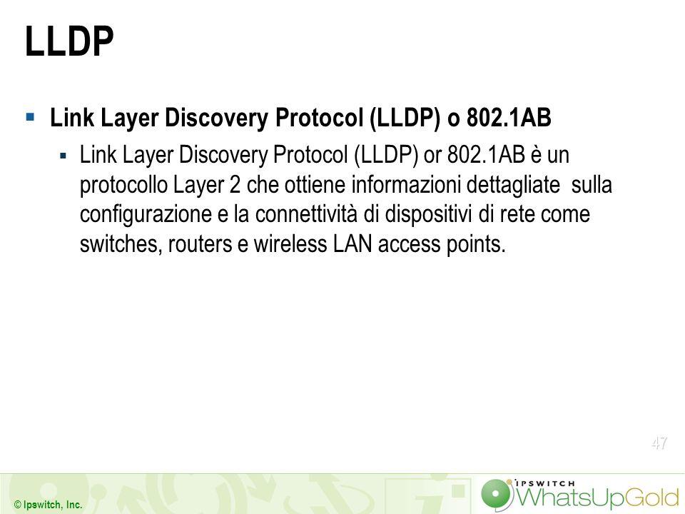 47 © Ipswitch, Inc. LLDP Link Layer Discovery Protocol (LLDP) o 802.1AB Link Layer Discovery Protocol (LLDP) or 802.1AB è un protocollo Layer 2 che ot