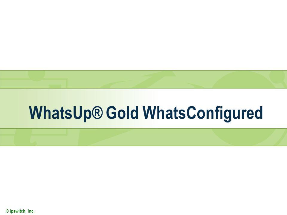 © Ipswitch, Inc. WhatsUp® Gold WhatsConfigured