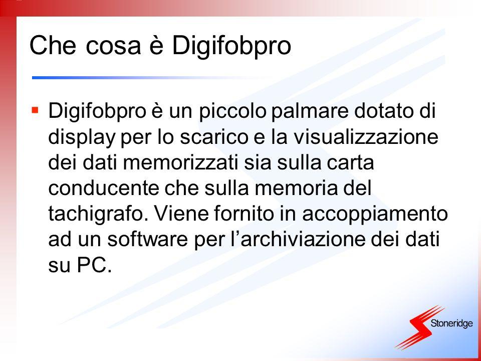 Che cosa è Digifobpro Digifobpro è un piccolo palmare dotato di display per lo scarico e la visualizzazione dei dati memorizzati sia sulla carta condu