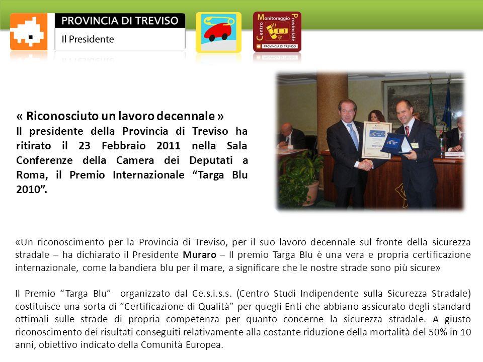 «Un riconoscimento per la Provincia di Treviso, per il suo lavoro decennale sul fronte della sicurezza stradale – ha dichiarato il Presidente Muraro –