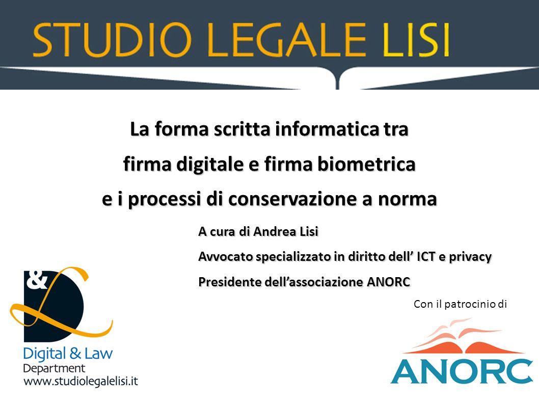 La forma scritta informatica tra firma digitale e firma biometrica e i processi di conservazione a norma A cura di Andrea Lisi A cura di Andrea Lisi A