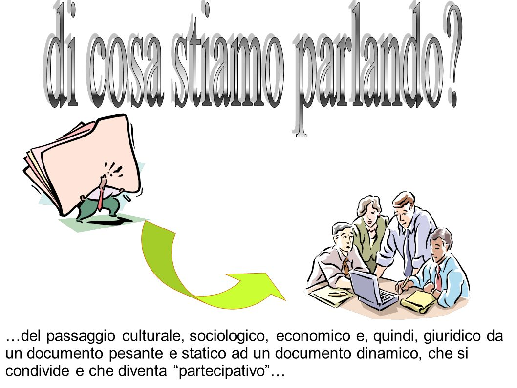 …del passaggio culturale, sociologico, economico e, quindi, giuridico da un documento pesante e statico ad un documento dinamico, che si condivide e c