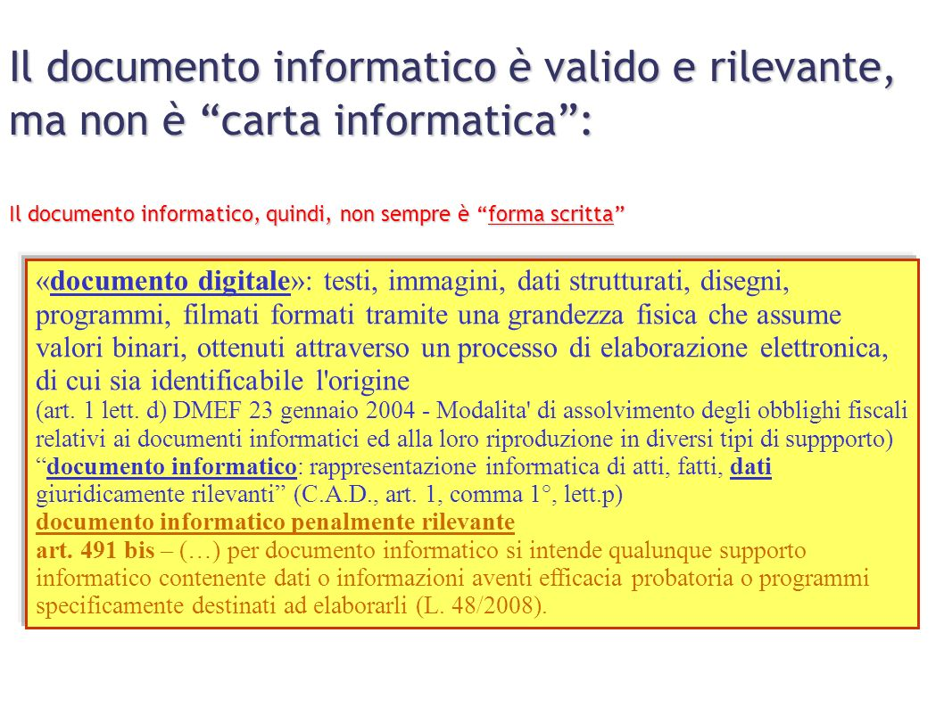Il documento informatico è valido e rilevante, ma non è carta informatica: Il documento informatico, quindi, non sempre è forma scritta Documento info