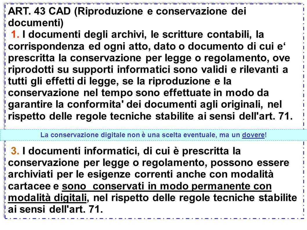 ART. 43 CAD (Riproduzione e conservazione dei documenti) 1. I documenti degli archivi, le scritture contabili, la corrispondenza ed ogni atto, dato o