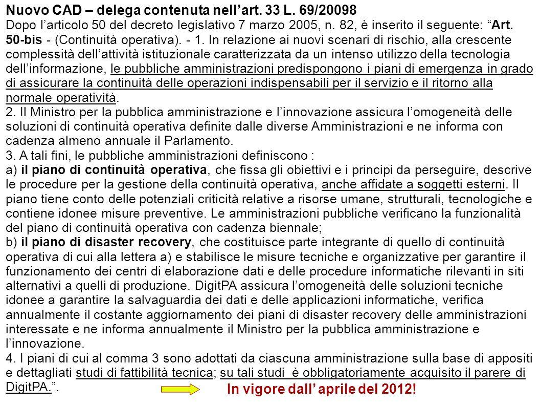 Nuovo CAD – delega contenuta nellart. 33 L. 69/20098 Dopo larticolo 50 del decreto legislativo 7 marzo 2005, n. 82, è inserito il seguente: Art. 50-bi