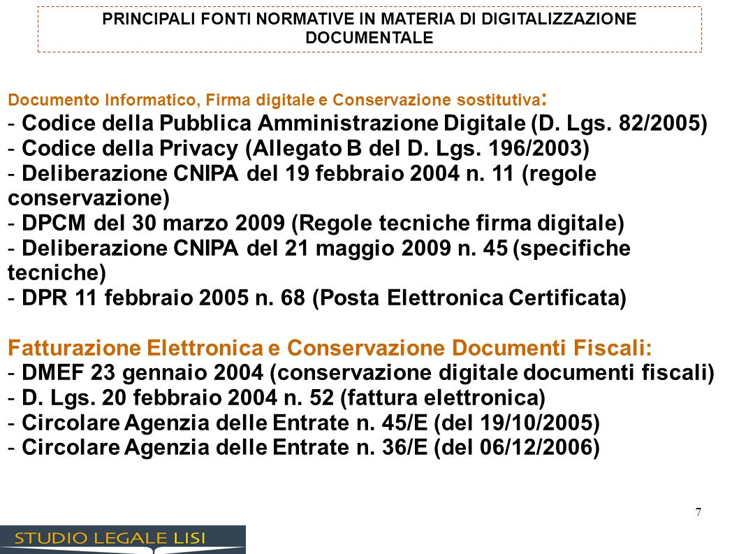 7 PRINCIPALI FONTI NORMATIVE IN MATERIA DI DIGITALIZZAZIONE DOCUMENTALE Documento Informatico, Firma digitale e Conservazione sostitutiva : - Codice d