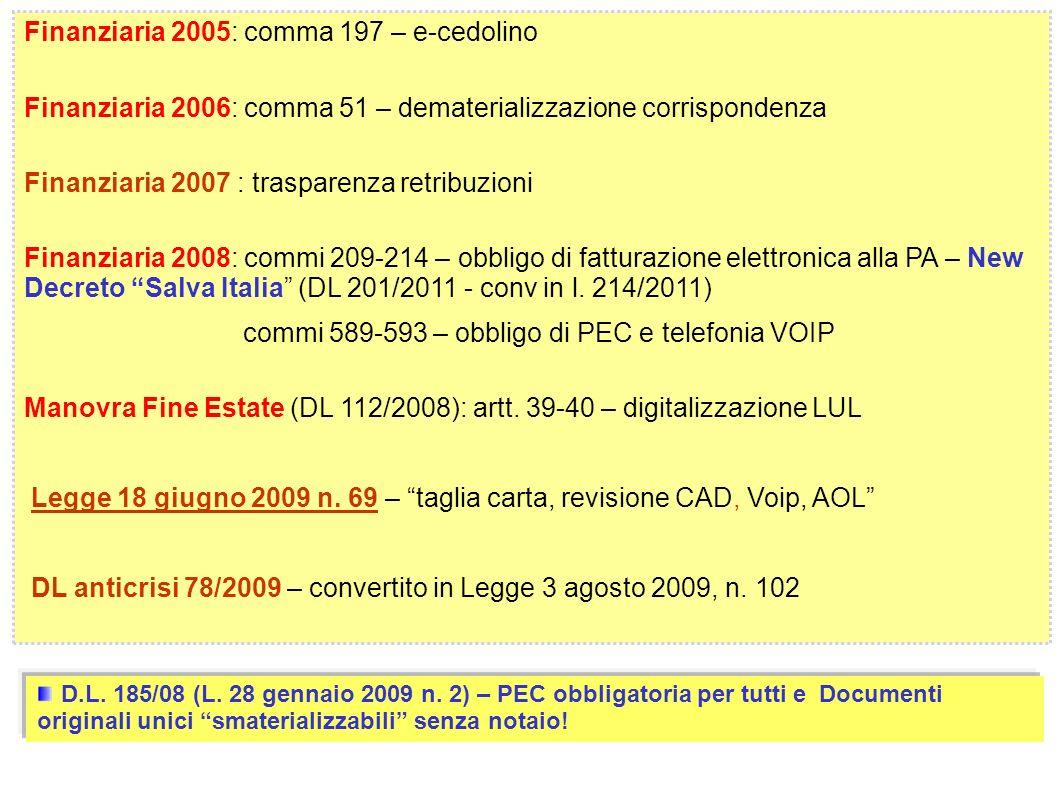 8 Finanziaria 2005: comma 197 – e-cedolino Finanziaria 2006: comma 51 – dematerializzazione corrispondenza Finanziaria 2007 : trasparenza retribuzioni