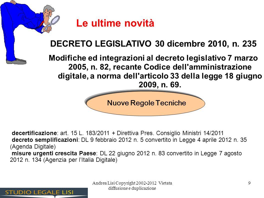 Andrea Lisi Copyright 2002-2012 Vietata diffusione e duplicazione 9 Le ultime novità DECRETO LEGISLATIVO 30 dicembre 2010, n. 235 Modifiche ed integra