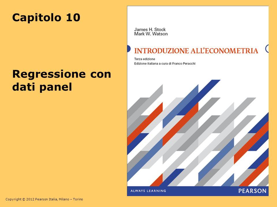 Copyright © 2012 Pearson Italia, Milano – Torino Regressione con dati panel Capitolo 10