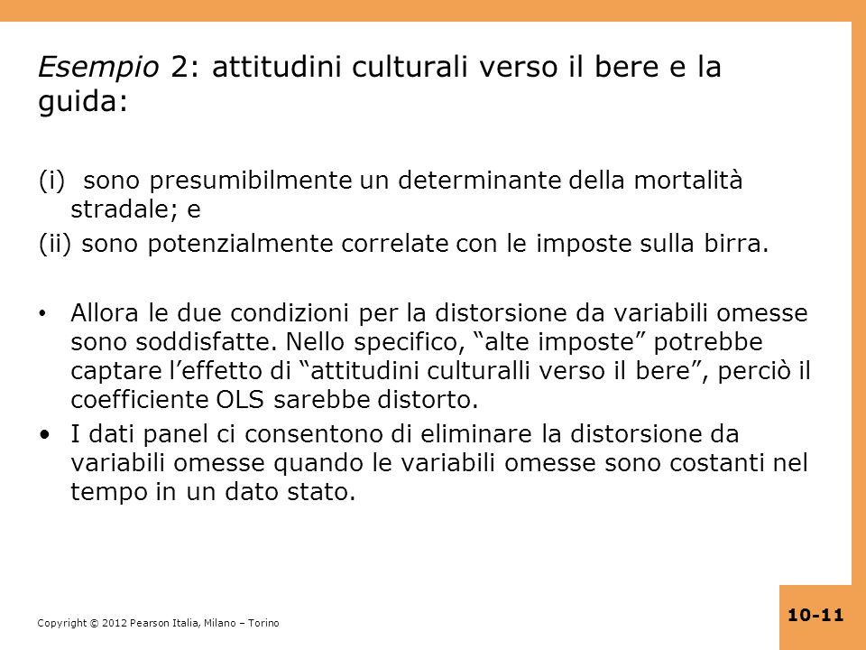 Copyright © 2012 Pearson Italia, Milano – Torino 10-11 Esempio 2: attitudini culturali verso il bere e la guida: (i) sono presumibilmente un determina