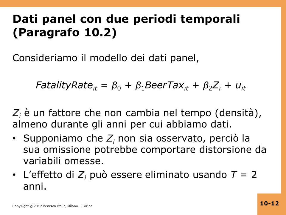 Copyright © 2012 Pearson Italia, Milano – Torino 10-12 Dati panel con due periodi temporali (Paragrafo 10.2) Consideriamo il modello dei dati panel, F