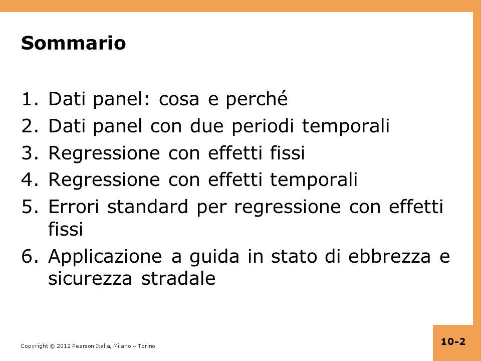 Copyright © 2012 Pearson Italia, Milano – Torino 10-2 Sommario 1.Dati panel: cosa e perché 2.Dati panel con due periodi temporali 3.Regressione con ef