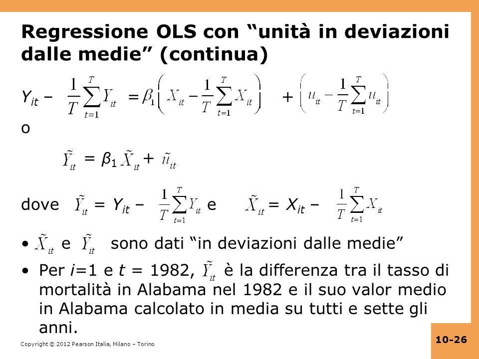 Copyright © 2012 Pearson Italia, Milano – Torino 10-26 Regressione OLS con unità in deviazioni dalle medie (continua) Y it – = + o = β 1 + dove = Y it