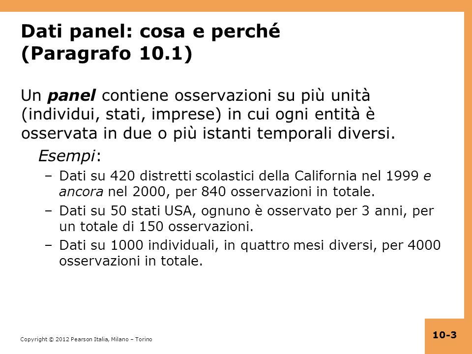 Copyright © 2012 Pearson Italia, Milano – Torino 10-3 Dati panel: cosa e perché (Paragrafo 10.1) Un panel contiene osservazioni su più unità (individu