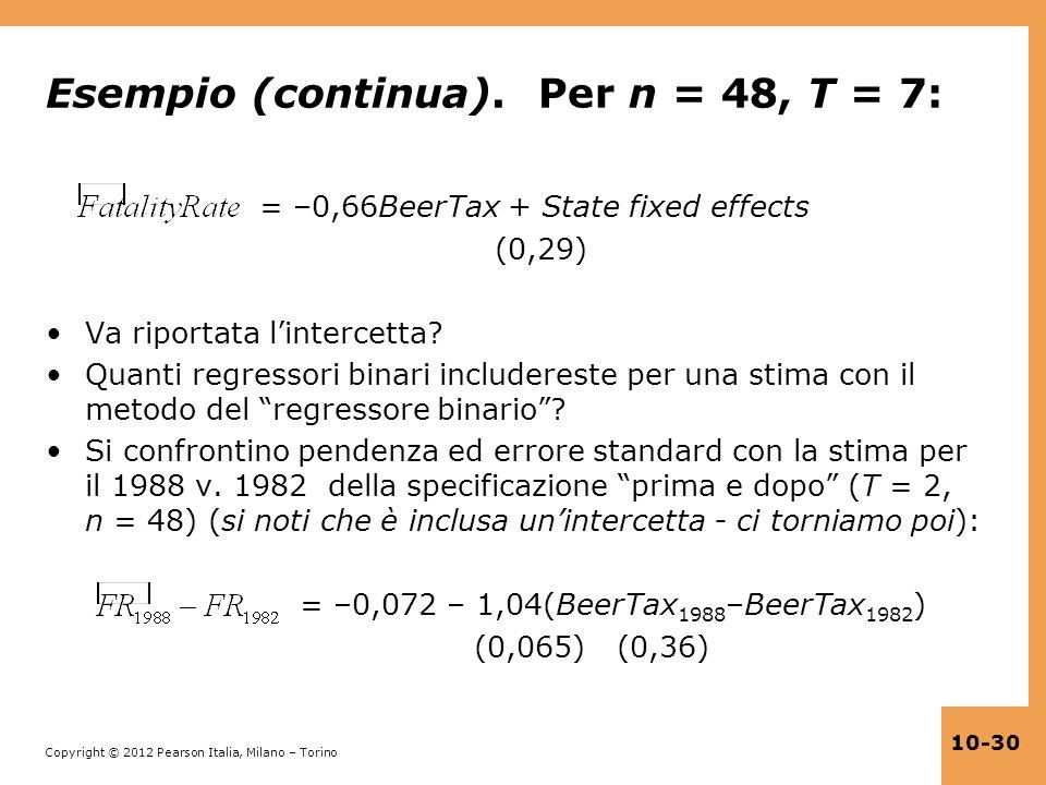 Copyright © 2012 Pearson Italia, Milano – Torino 10-30 Esempio (continua). Per n = 48, T = 7: = –0,66BeerTax + State fixed effects (0,29) Va riportata