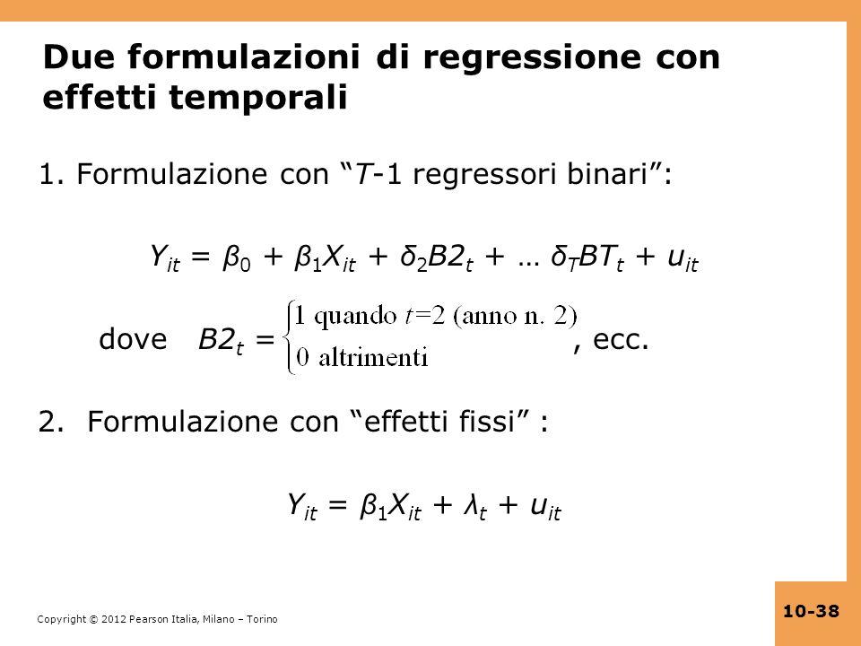 Copyright © 2012 Pearson Italia, Milano – Torino 10-38 Due formulazioni di regressione con effetti temporali 1. Formulazione con T-1 regressori binari