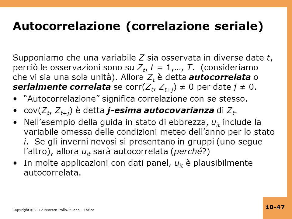 Copyright © 2012 Pearson Italia, Milano – Torino 10-47 Autocorrelazione (correlazione seriale) Supponiamo che una variabile Z sia osservata in diverse