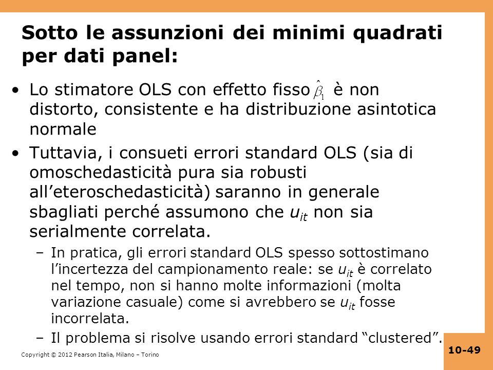 Copyright © 2012 Pearson Italia, Milano – Torino 10-49 Sotto le assunzioni dei minimi quadrati per dati panel: Lo stimatore OLS con effetto fisso è no