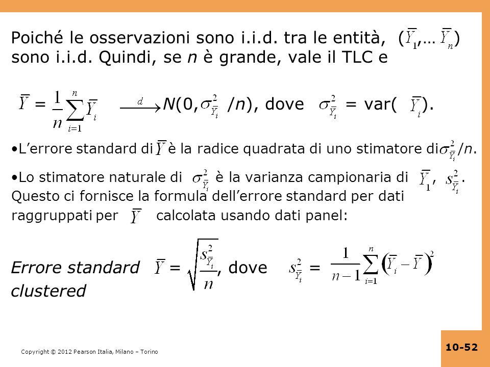 Copyright © 2012 Pearson Italia, Milano – Torino 10-52 Poiché le osservazioni sono i.i.d. tra le entità, (,… ) sono i.i.d. Quindi, se n è grande, vale