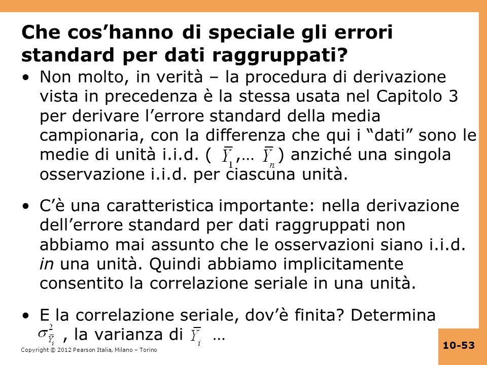 Copyright © 2012 Pearson Italia, Milano – Torino 10-53 Che coshanno di speciale gli errori standard per dati raggruppati? Non molto, in verità – la pr