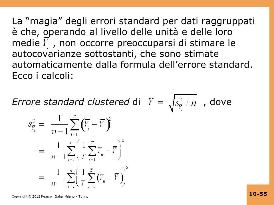Copyright © 2012 Pearson Italia, Milano – Torino 10-55 La magia degli errori standard per dati raggruppati è che, operando al livello delle unità e de