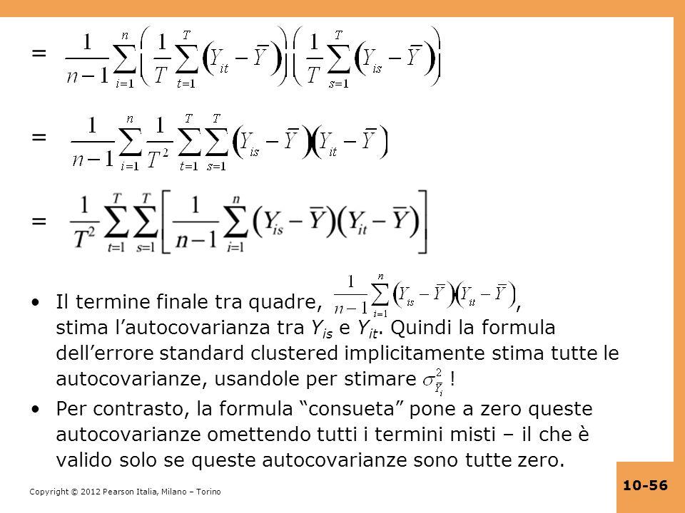 Copyright © 2012 Pearson Italia, Milano – Torino 10-56 = Il termine finale tra quadre,, stima lautocovarianza tra Y is e Y it. Quindi la formula delle