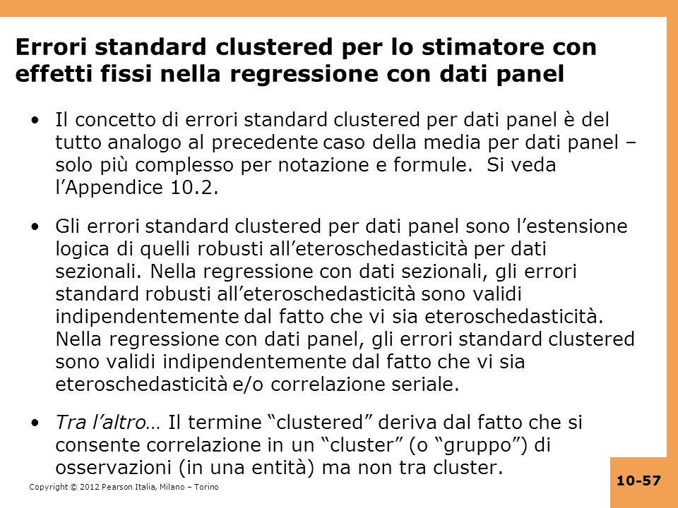 Copyright © 2012 Pearson Italia, Milano – Torino 10-57 Errori standard clustered per lo stimatore con effetti fissi nella regressione con dati panel I