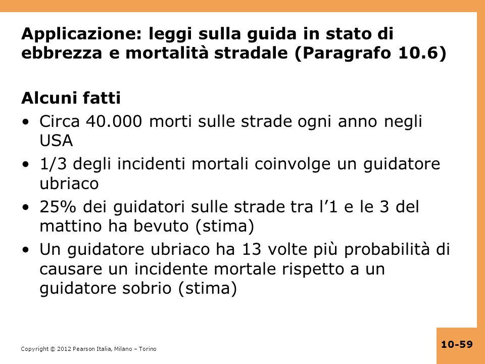 Copyright © 2012 Pearson Italia, Milano – Torino 10-59 Applicazione: leggi sulla guida in stato di ebbrezza e mortalità stradale (Paragrafo 10.6) Alcu