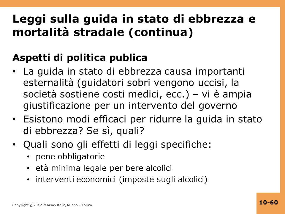 Copyright © 2012 Pearson Italia, Milano – Torino 10-60 Leggi sulla guida in stato di ebbrezza e mortalità stradale (continua) Aspetti di politica publ