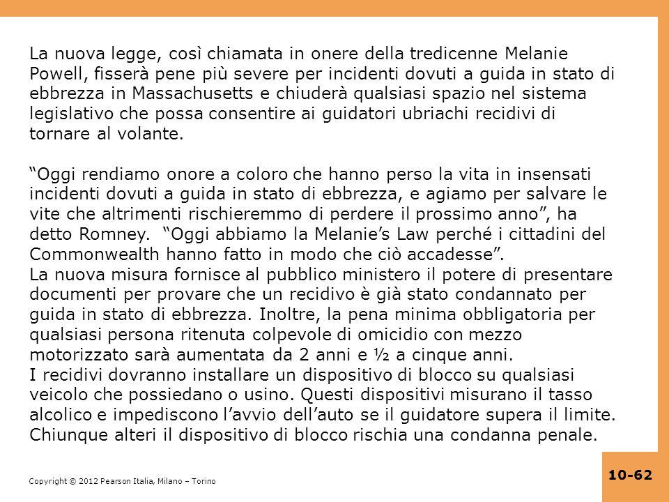 Copyright © 2012 Pearson Italia, Milano – Torino 10-62 La nuova legge, così chiamata in onere della tredicenne Melanie Powell, fisserà pene più severe