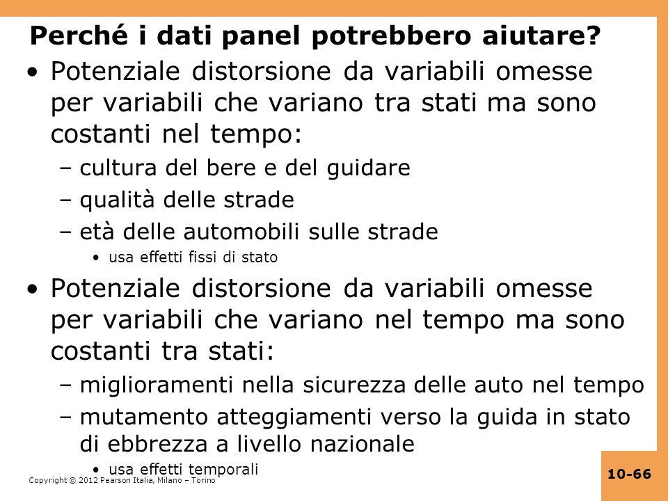 Copyright © 2012 Pearson Italia, Milano – Torino 10-66 Perché i dati panel potrebbero aiutare? Potenziale distorsione da variabili omesse per variabil
