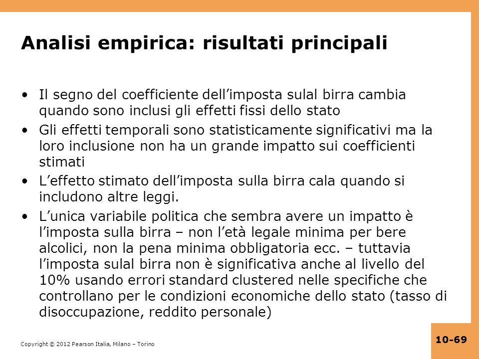 Copyright © 2012 Pearson Italia, Milano – Torino 10-69 Analisi empirica: risultati principali Il segno del coefficiente dellimposta sulal birra cambia
