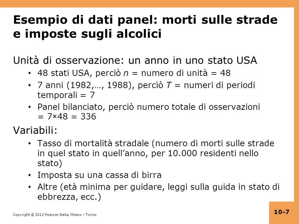 Copyright © 2012 Pearson Italia, Milano – Torino 10-7 Esempio di dati panel: morti sulle strade e imposte sugli alcolici Unità di osservazione: un ann