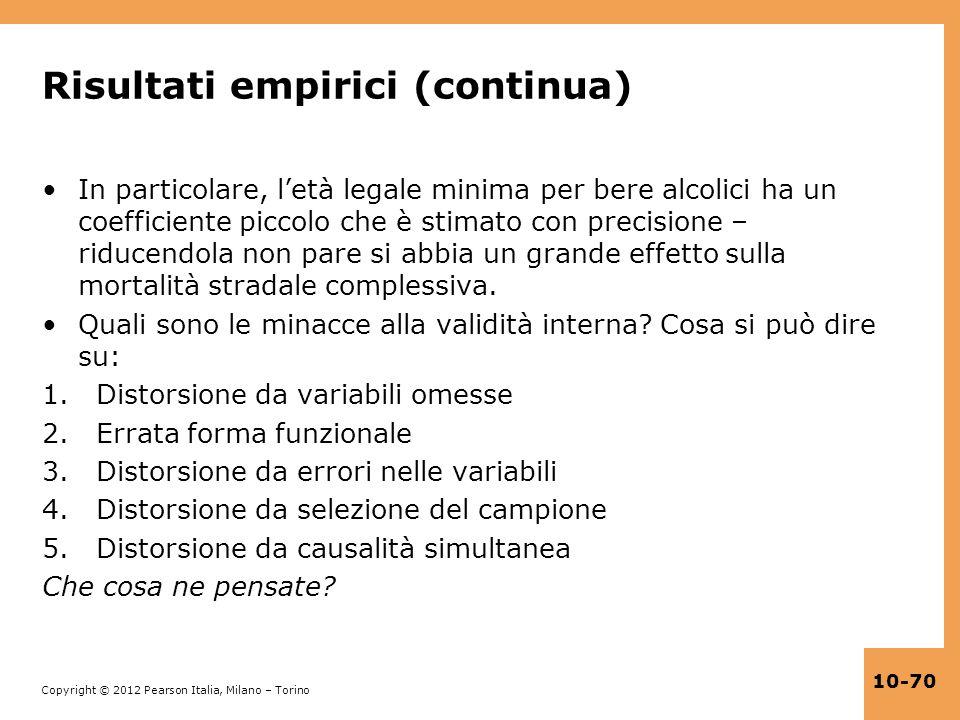 Copyright © 2012 Pearson Italia, Milano – Torino 10-70 Risultati empirici (continua) In particolare, letà legale minima per bere alcolici ha un coeffi