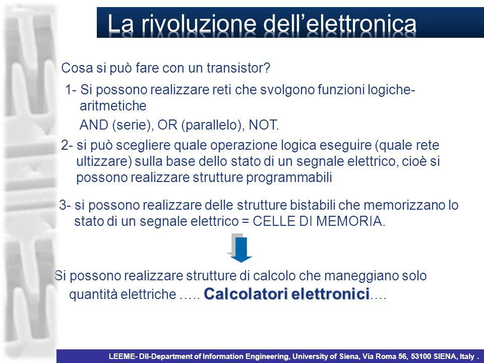Cosa si può fare con un transistor? 1- Si possono realizzare reti che svolgono funzioni logiche- aritmetiche AND (serie), OR (parallelo), NOT. 2- si p