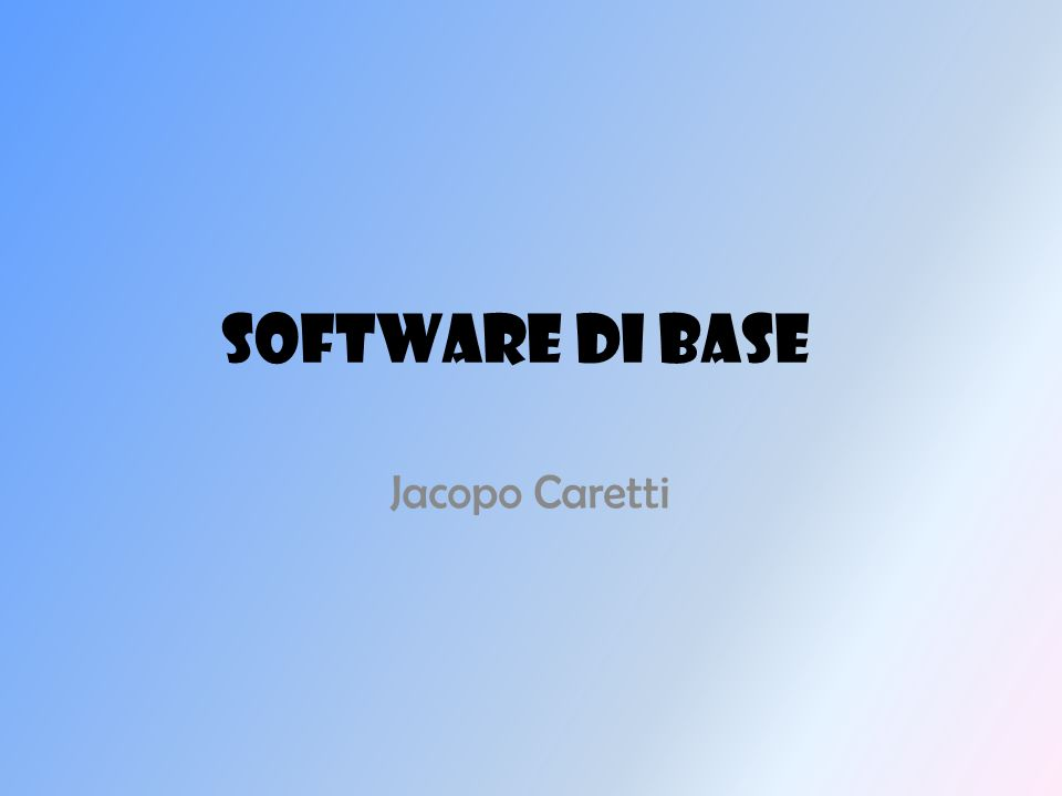 SOFTWARE DI BASE Jacopo Caretti