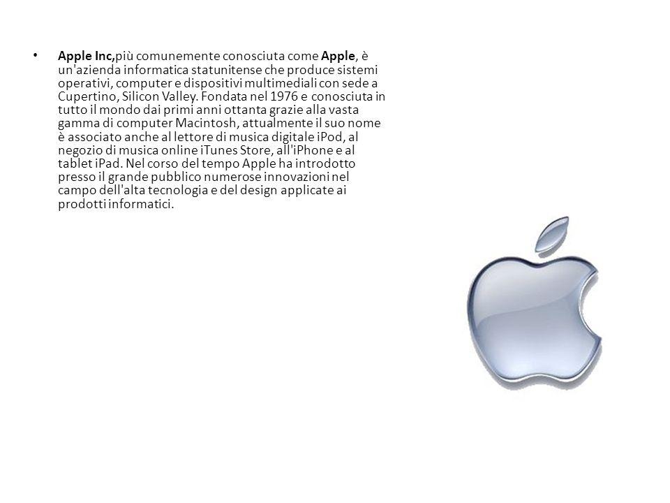 Apple Inc,più comunemente conosciuta come Apple, è un'azienda informatica statunitense che produce sistemi operativi, computer e dispositivi multimedi
