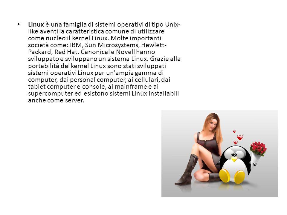 Linux è una famiglia di sistemi operativi di tipo Unix- like aventi la caratteristica comune di utilizzare come nucleo il kernel Linux. Molte importan