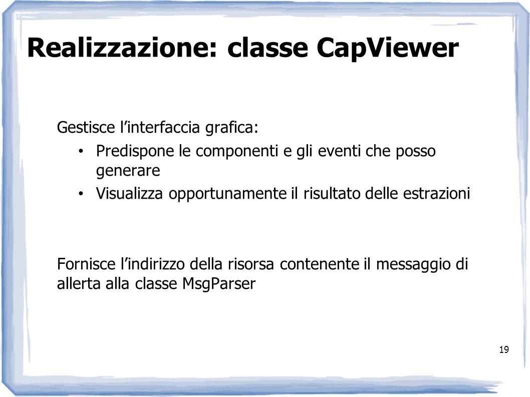 Realizzazione: classe CapViewer 19 Gestisce linterfaccia grafica: Predispone le componenti e gli eventi che posso generare Visualizza opportunamente i