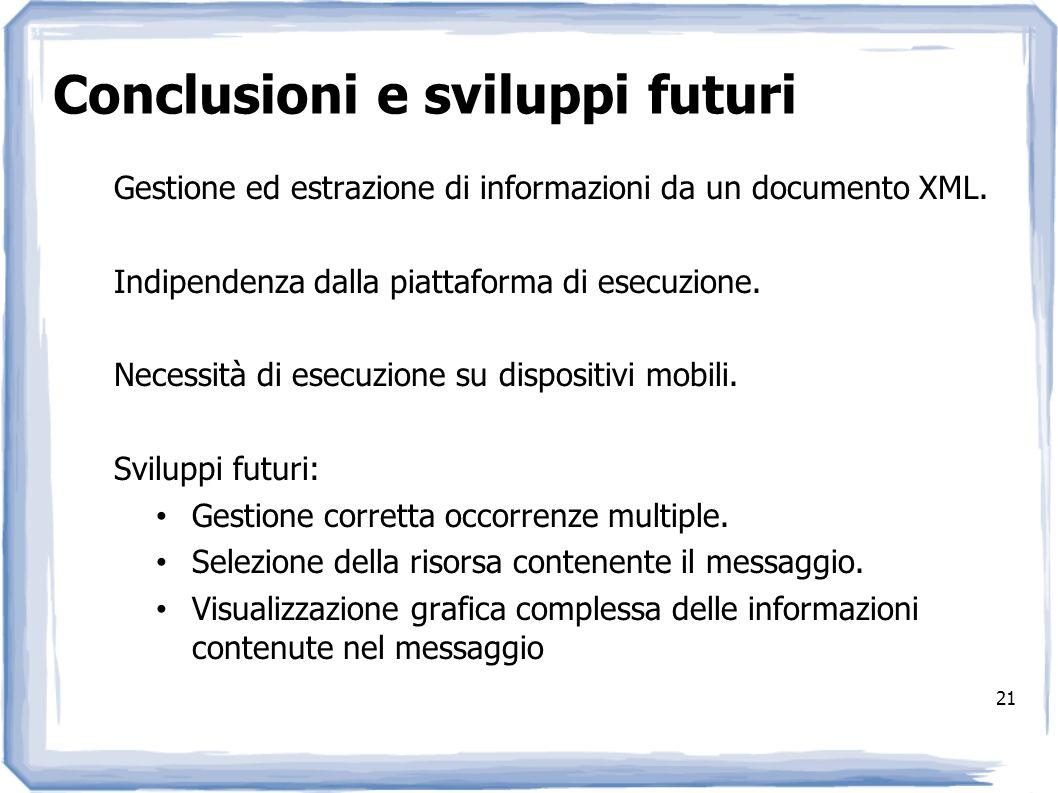 Conclusioni e sviluppi futuri 21 Gestione ed estrazione di informazioni da un documento XML. Indipendenza dalla piattaforma di esecuzione. Necessità d