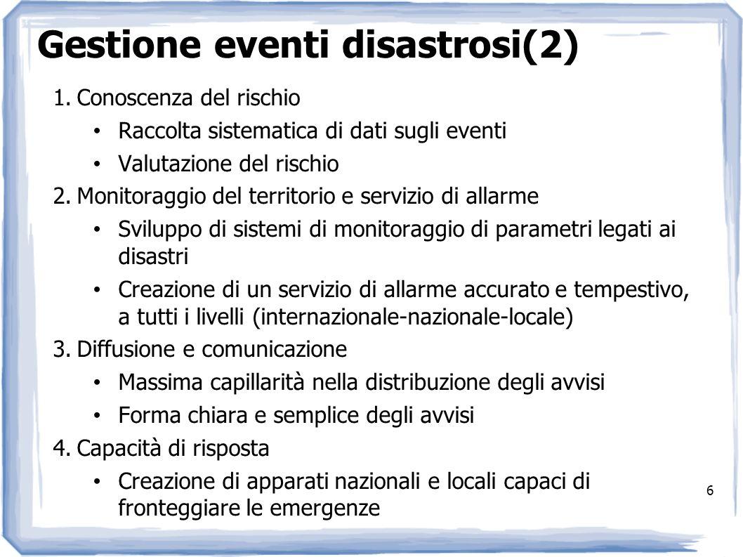 6 Gestione eventi disastrosi(2) 1.Conoscenza del rischio Raccolta sistematica di dati sugli eventi Valutazione del rischio 2.Monitoraggio del territor